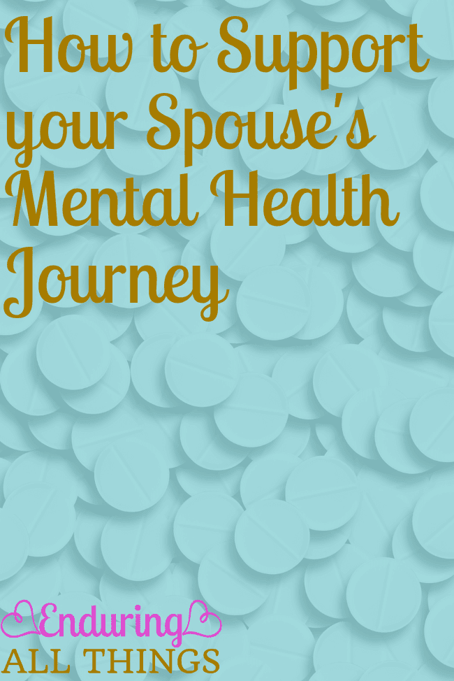 Mental health is so important and supporting each other in your mental health journeys is one of the best things you can do for each other and your marriage. I think our society is slowly loosing the stigma around mental health and that's great! Bring that attitude into your marriage. Try to understand and be there for each other. Don't belittle their feelings and encourage them to take care of themselves. And you do the same!