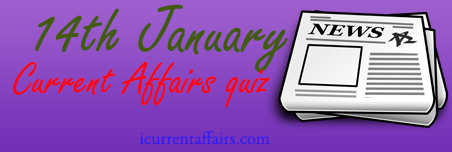 14th January Current Affairs Quiz