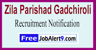 Zila Parishad Gadchiroli Recruitment Notification 2017 Last Date 05-06-2017