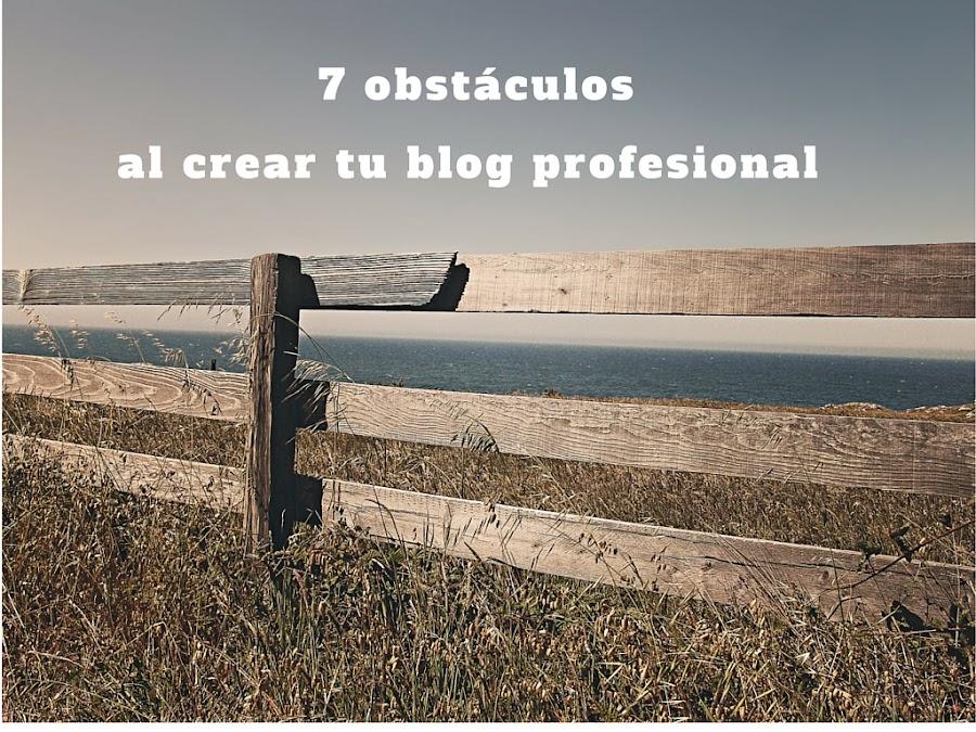 7 obstáculos al crear tu blog profesional