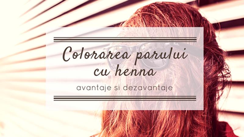 Colorarea parului cu henna - avantaje si dezavantaje
