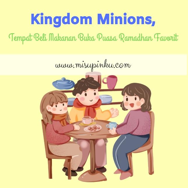 kingdom minions tempat buka puasa ramadhan favorit