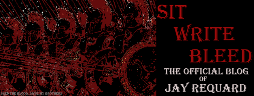 Sit. Write. Bleed. The Official Blog of Jay Requard