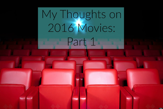 My Thoughts on 2016 Movies: Part 1