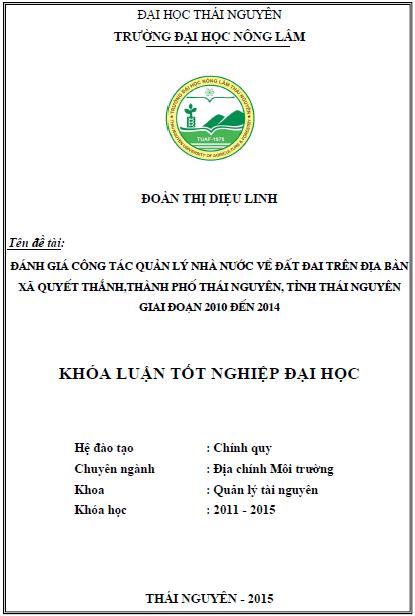 Đánh giá công tác quản lý Nhà nước về đất đai trên địa bàn xã Quyết Thắng thành phố Thái Nguyên tỉnh Thái Nguyên giai đoạn 2010 đến 2014