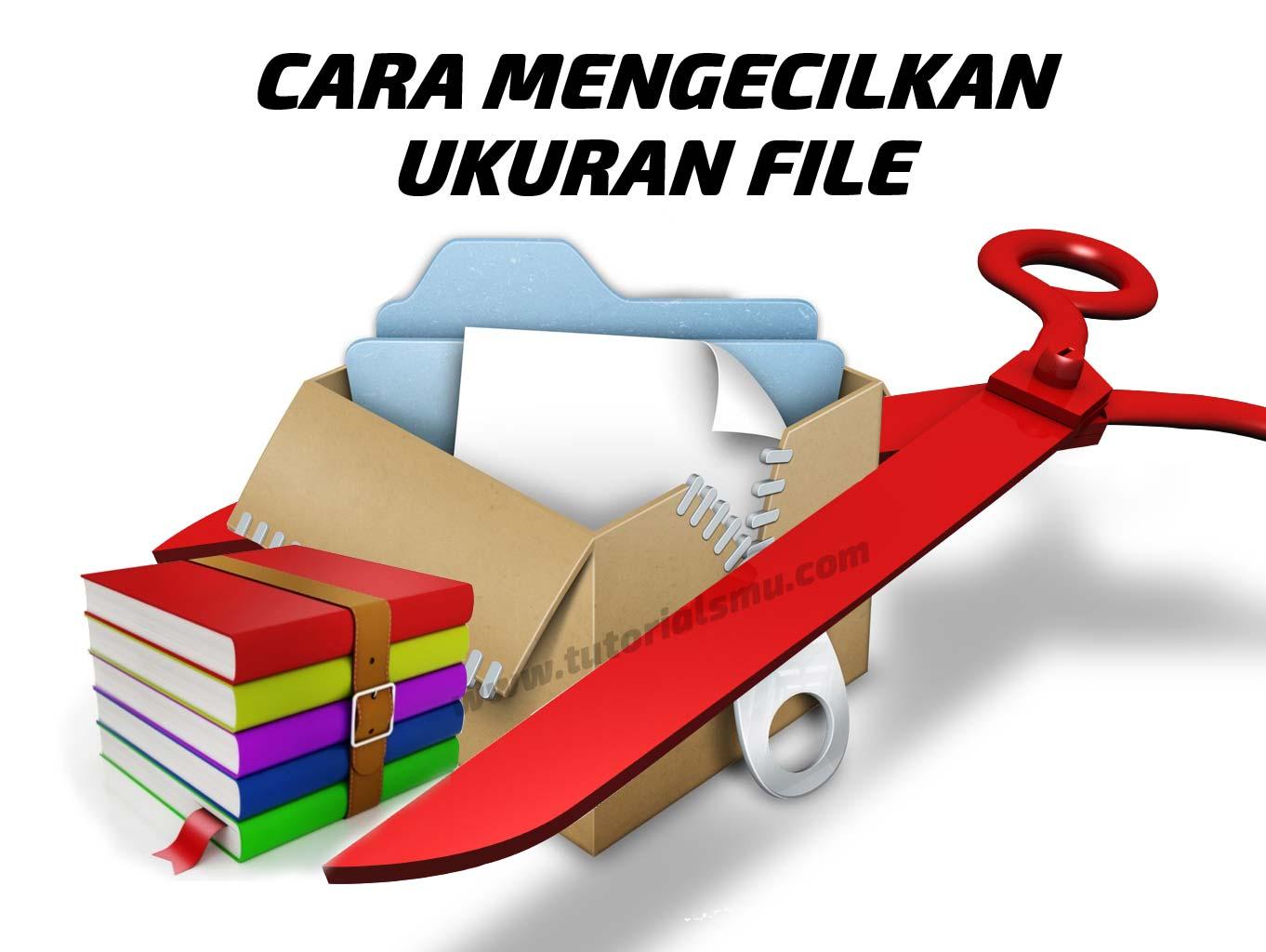 Cara Mengecilkan Ukuran File Dan Mengkompres File Menjadi Kecil Dengan Winrar Tutorialsmu