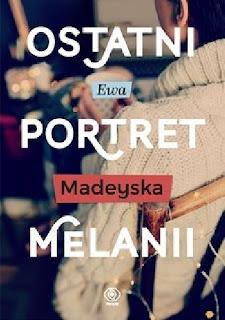 """[PRZEDPREMIEROWO] """"Ostatni portret Melanii"""" Ewa Madeyska"""