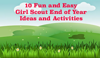 How to end the Girl Scout year with a fun event or activity
