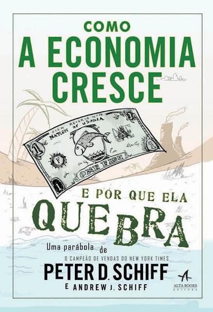 Como a economia cresce e por que ela quebra - Peter D. Schiff.jpg