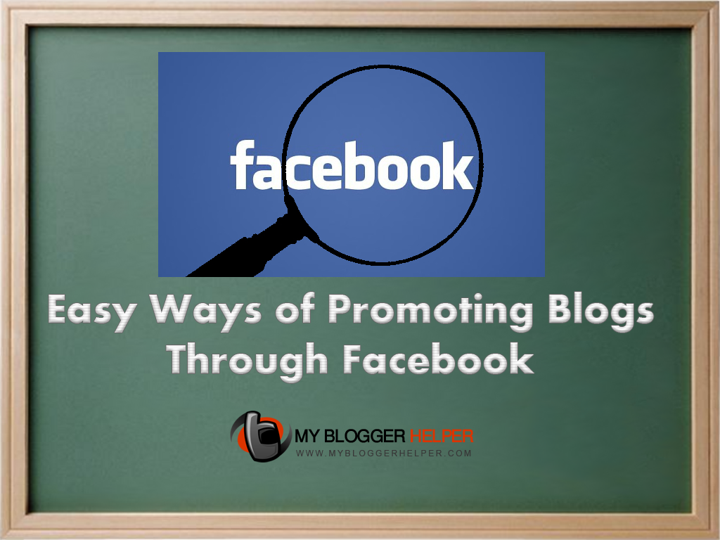 10 Easy Ways of Promoting Blogs Through Facebook