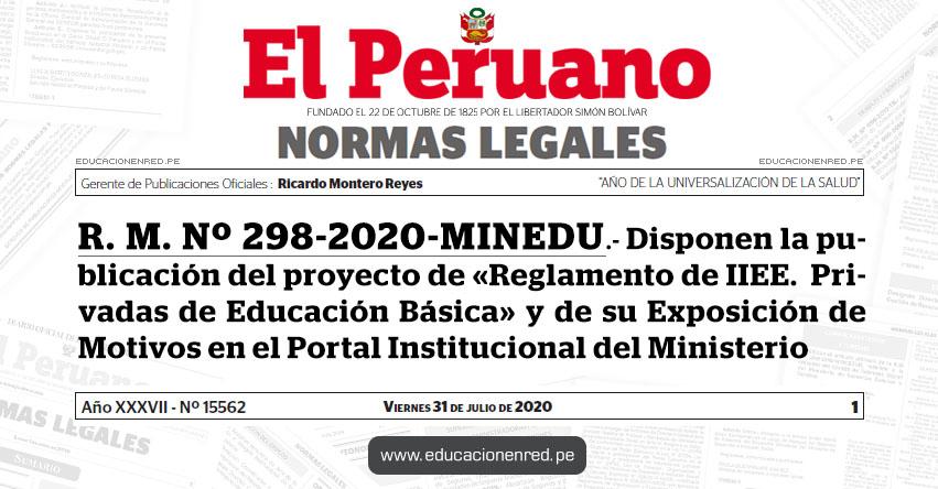 R. M. Nº 298-2020-MINEDU.- Disponen la publicación del proyecto de «Reglamento de Instituciones Educativas Privadas de Educación Básica» y de su Exposición de Motivos en el Portal Institucional del Ministerio