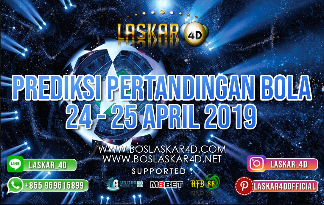 PREDIKSI PERTANDINGAN BOLA TANGGAL 24 APR – 25 APR 2019