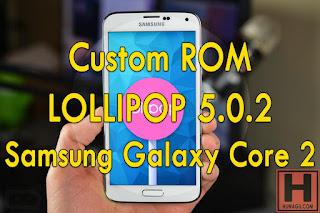 Custom ROM Lollipop 5.0.2 Samsung Galaxy Core 2