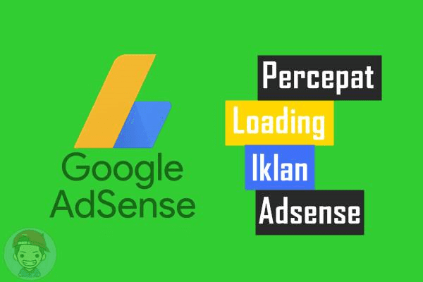 Tips Percepat Loading Iklan Adsense di Blog