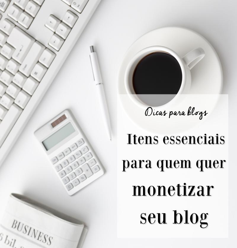 Itens essenciais para quem quer monetizar seu blog