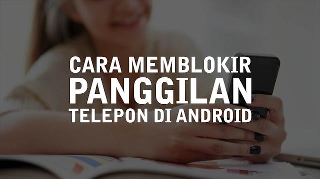 Cara Memblokir Panggilan Masuk di Android