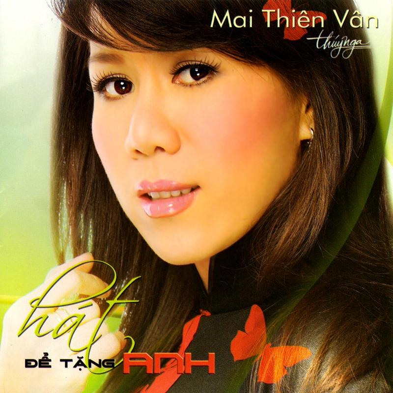 Thúy Nga CD465 - Mai Thiên Vân - Hát Để Tặng Anh (NRG) + bìa scan mới