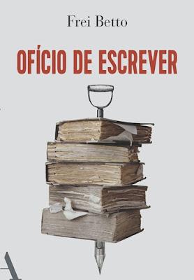 OFÍCIO DE ESCREVER (Frei Betto)