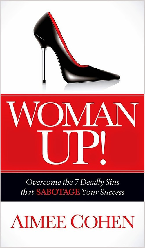 Woman UP! Overcome the 7 Deadly Sins that Sabotage Your Success
