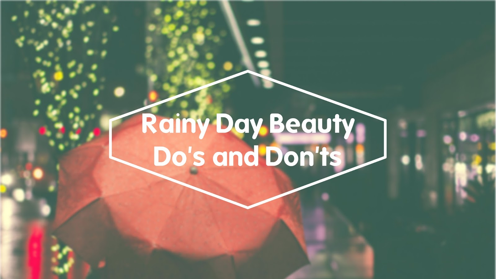http://www.lightsandlatte.com/2016/06/rainy-day-beauty-dos-and-donts.html