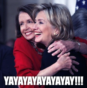 image of Nancy Pelosi hugging Hillary Clinton, to which I've added text reading: YAYAYAYAYAYAYAY!!!