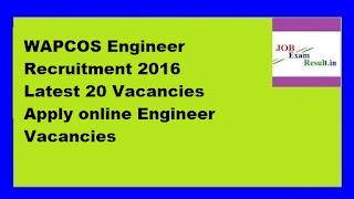 WAPCOS Engineer Recruitment 2016 Latest 20 Vacancies Apply online Engineer Vacancies