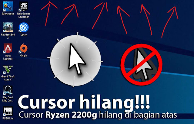 Cursor tiba-tiba hilang ketika di arahkan ke bagian atas layar (Ryzen 3 2200G)