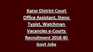 Karur District Court Office Assistant, Steno Typist, Watchman Vacancies e-Courts Recruitment 2018 40 Govt Jobs
