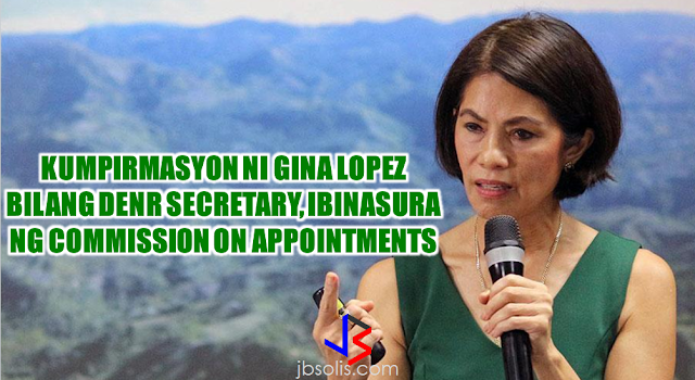 "With the recommendation read by Senator Manny Pacquiao as chairman on Committee on Environment and Natural Resources, the appointment of Gina Lopez has been rejected by the Commission on appointments today, May 3, 2017. With 13 votes opposing the confirmation, Gina Lopez has been denied to occupy the position as DENR Secretary. Pacquiao said that the decision does not go according to his personal preference but the decision of the majority shall prevail.  Senate Majority Leader Vicente 'Tito""  Sotto III, Sen. Loren Legarda and members of the Liberal Party (LP) in the commission led by Senator Francis Pangilinan, manifested and said they voted in favor of the appointment of Lopez for the record.  Of the 25-member body, eight voted to confirm Lopez's ad interim appointment:  Senate Minority Franklin Drilon,  Senators Bam Aquino,  Kiko Pangilinan,  Tito Sotto   JV Ejercito  Loren Legarda  and Representatives Joel Almario from Davao Oriental  Julieta Cortuna from A-Teacher Party-list  Rosenda Ann Ocampo of Manila.   People who Voted NO.  Ronaldo Zamora - San Juan  Rodolfo Albano III - Isabela 1st district  Wes Gatchalian - Valenzuela 1st district  Antonio Floirendo - Davao del Norte 2nd district  Roy Loyola - 5th district of Cavite  Benhur Salimbangon - Cebu 4th district  Josephine Ramirez-Sato - Occidental Mindoro Abraham Tolentino - 6th District Cavite  Aquilino Pimentel Junior - Senate President  Alan Peter Cayetano  Juan Miguel Zubiri  Gregorio Honasan  Panfilo Lacson  Sonny Angara  Manny Pacquiao  Ralph Recto."