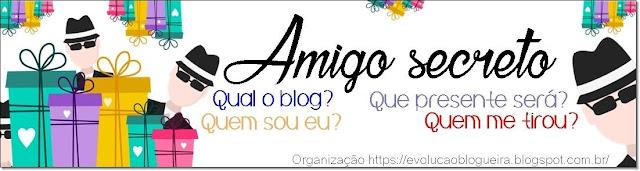 1º Amigo secreto evolução blogueira