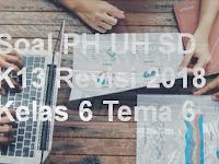 Soal PH UH SD K13 Revisi 2018 Kelas 6 Tema 6