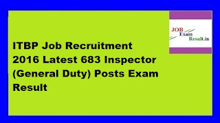 ITBP Job Recruitment 2016 Latest 683 Inspector (General Duty) Posts Exam Result