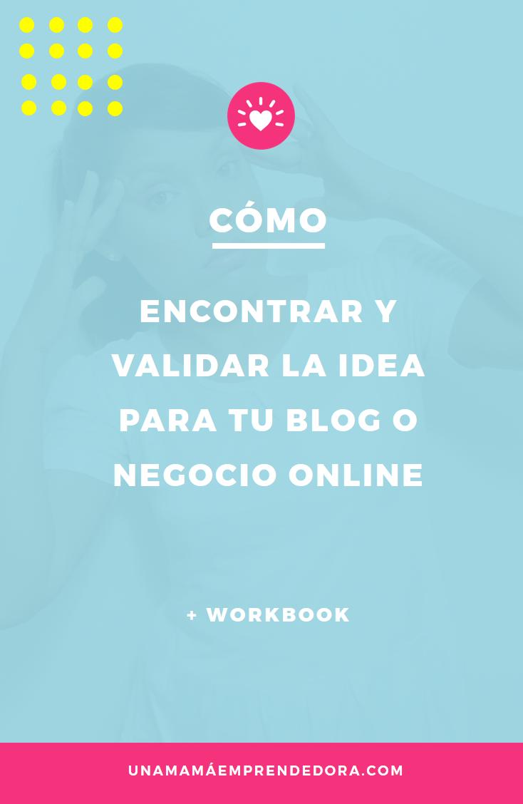 Cómo encontrar y validar la idea para tu blog o negocio online