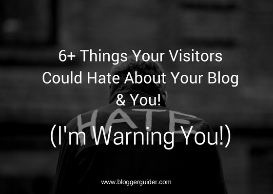 Your Visitors Could Hate About Your Blog & You