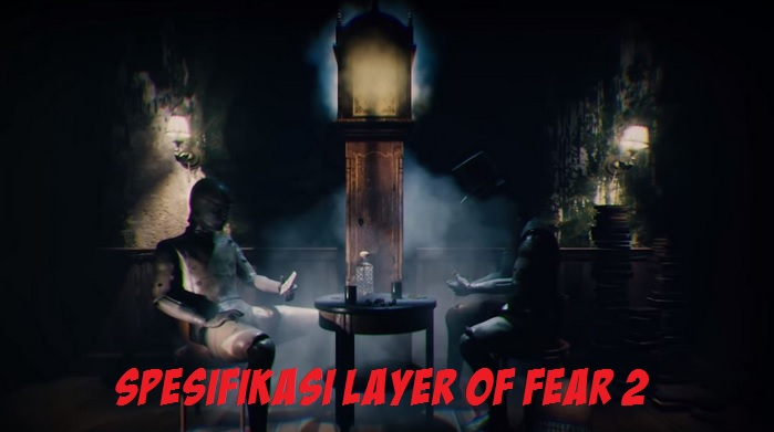 Spesifikasi PC/Laptop Untuk Memainkan Layer of Fear 2, Game Psychological Horror