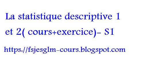 La statistique descriptive 1 et 2( cours+exercice)- S1 - FSJES OFPPT COURS
