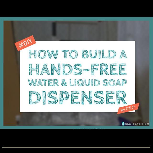 DIY: How to build a Hands-free water & liquid soap dispenser - DE JAY'S BLOG