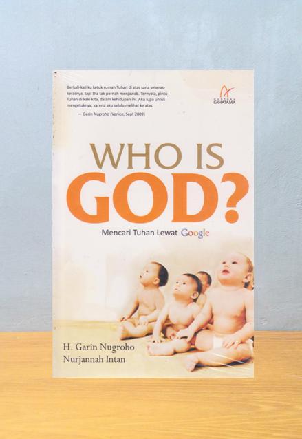 WHO IS GOD? (MENCARI TUHAN LEWAT GOOGLE) , H. Garin Nugroho dan Nurjannah Intan