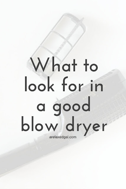 Hair tip: What to look for in a good blow dryer. | arelaxedgal.com
