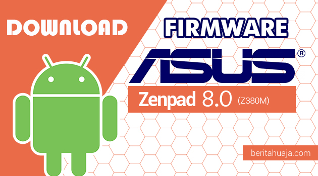 Download Firmware / Stock ROM Asus Zenfone Zenpad 8.0 (Z380M) All Versions