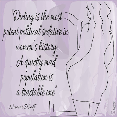 """Naomi Wolf quote """"Dieting is the most potent political sedative in women's history; A quiety mad population is a tractable one."""""""
