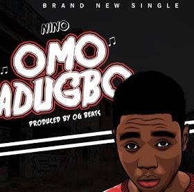 "[Music] Nino - "" Omo Adugbo"""