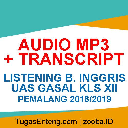 Audio MP3 + Transcript Listening UAS Gasal XII Pemalang 2018/2019