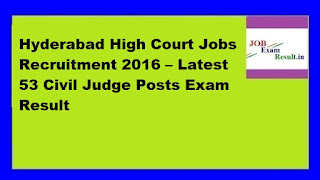 Hyderabad High Court Jobs Recruitment 2016 – Latest 53 Civil Judge Posts Exam Result