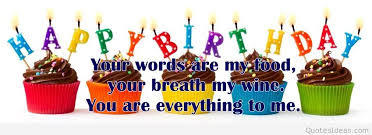 Happy Birthday Wishes And Quotes For the Love Ones: your words are my food, your breath my wine.