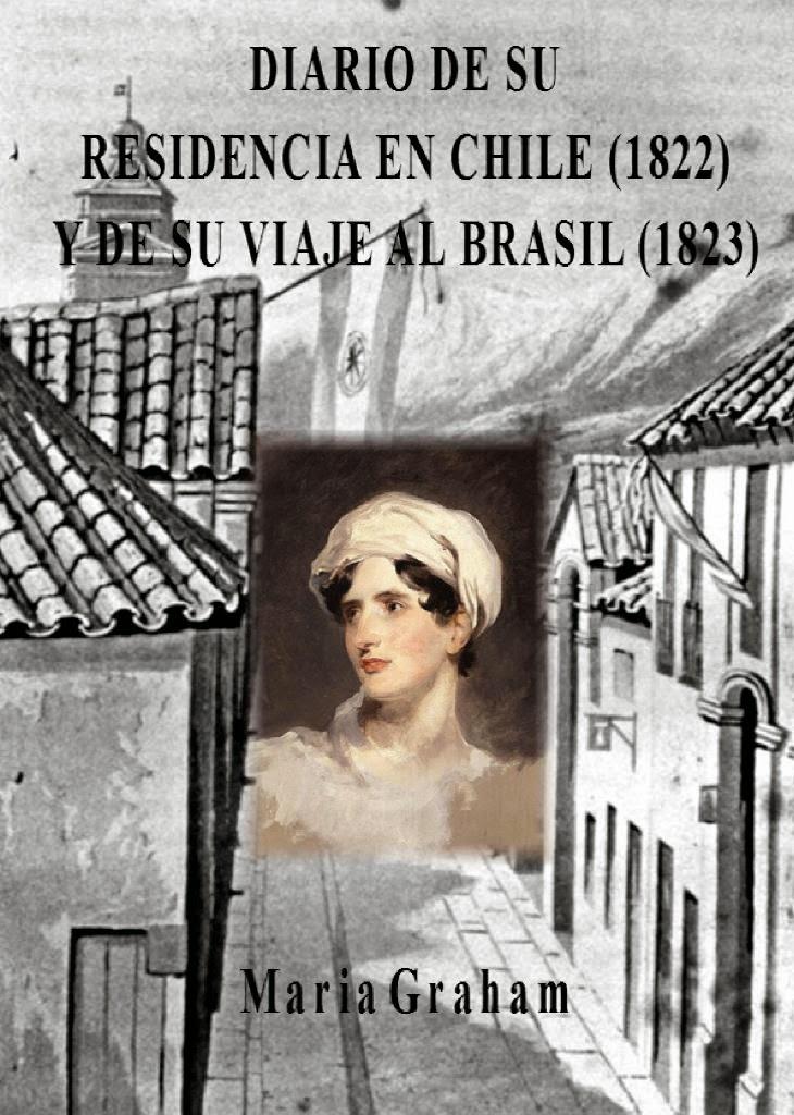 Diario de su residencia en Chile y de su viaje al Brasil – María Graham