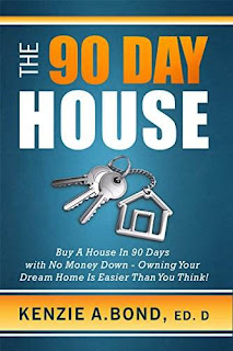 The 90 Day House: Buy a House in 90 Days with No Money Down - Owning Your Dream Home is Easier Than You Think! - Nonfiction book promotion Kenzie A. Bond