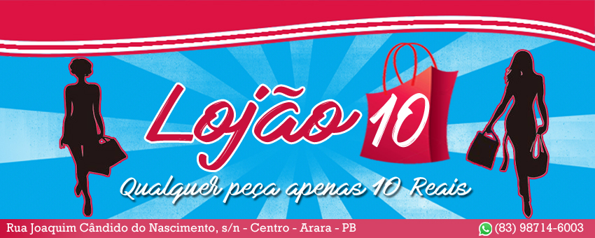 LOJÃO 10 - QUALQUER PEÇA 10 REAIS- RUA JOAQUIM CÂNDIDO BARBOSA, S/N - CENTRO - ARARA - PB - ORG. WELLISON