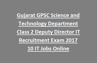Gujarat GPSC Science and Technology Department Class 2 Deputy Director IT Recruitment Exam 2017 10 Govt IT Jobs Online