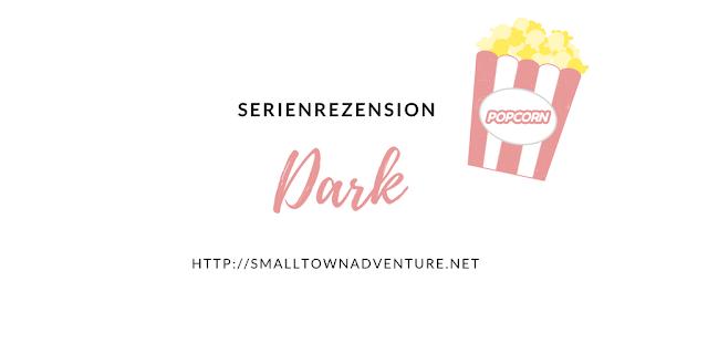Serienrezension Netflix Dark, 5 Gründe für Dark, Dark Mystery aus Deutschland, deutsche Serien, Netflix, Filmblogger